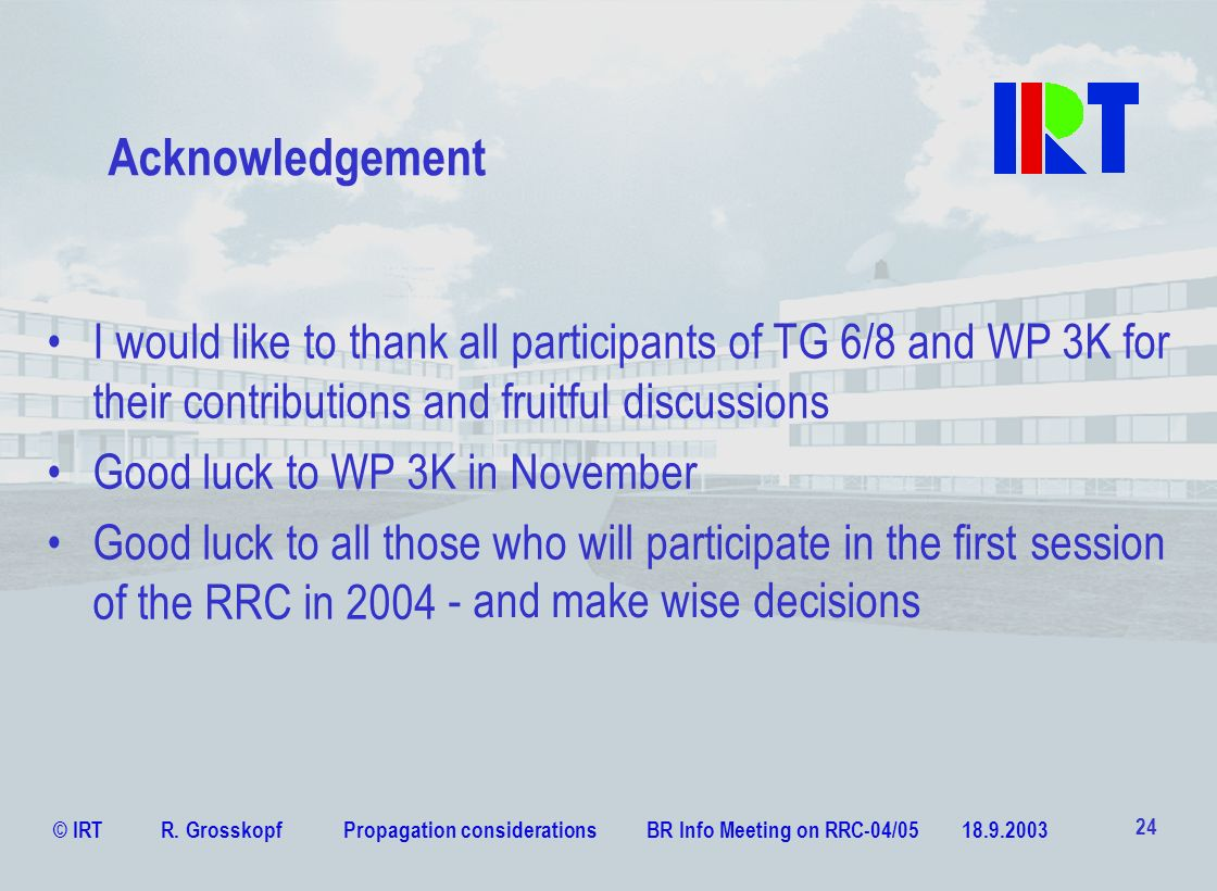 Acknowledgement I would like to thank all participants of TG 6/8 and WP 3K for their contributions and fruitful discussions.