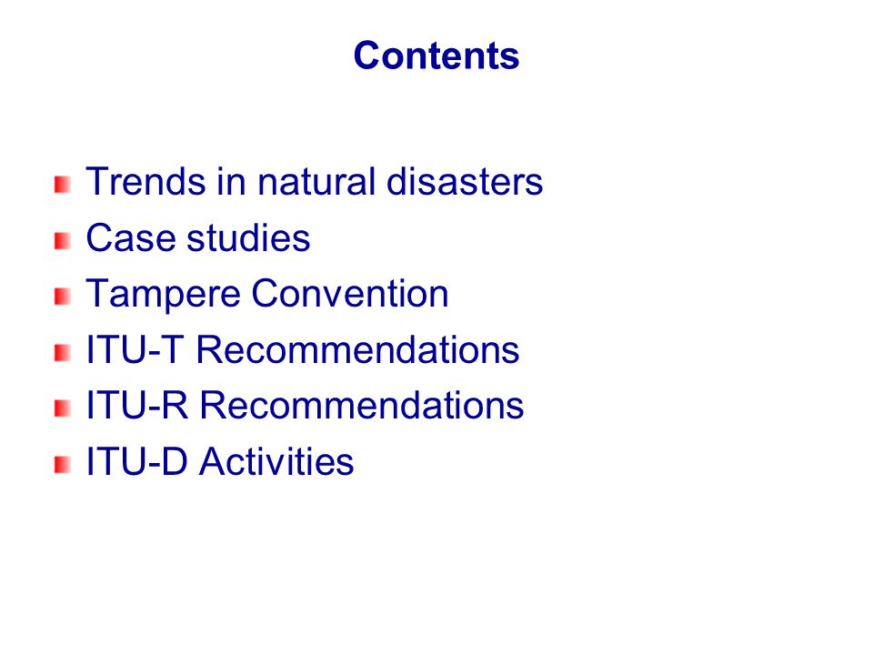 Contents Trends in natural disasters. Case studies. Tampere Convention. ITU-T Recommendations. ITU-R Recommendations.