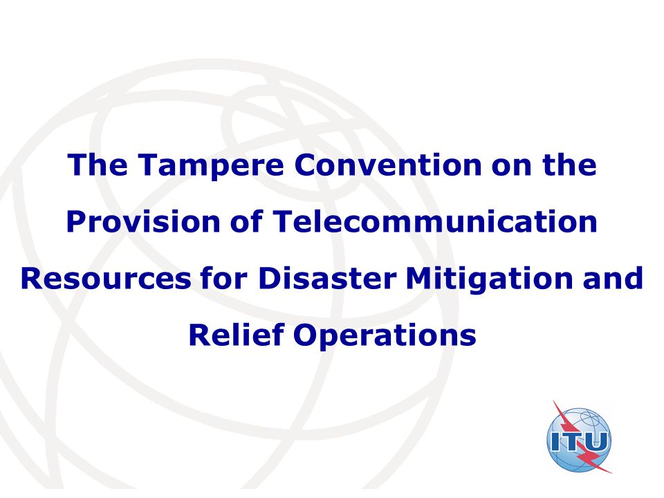 The Tampere Convention on the Provision of Telecommunication Resources for Disaster Mitigation and Relief Operations