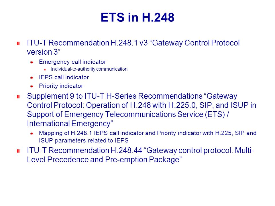 ETS in H.248 ITU-T Recommendation H.248.1 v3 Gateway Control Protocol version 3 Emergency call indicator.