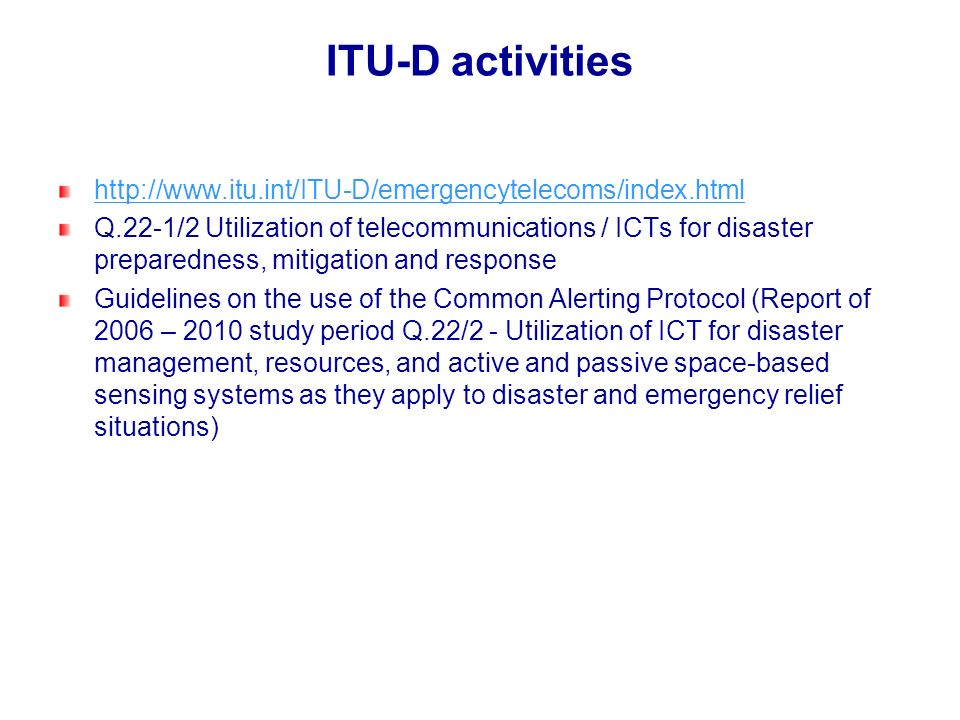 ITU-D activities http://www.itu.int/ITU-D/emergencytelecoms/index.html