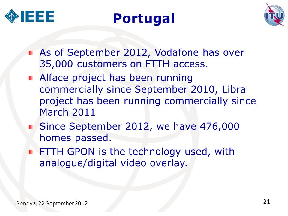 Portugal As of September 2012, Vodafone has over 35,000 customers on FTTH access.