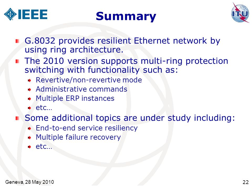 SummaryG.8032 provides resilient Ethernet network by using ring architecture.