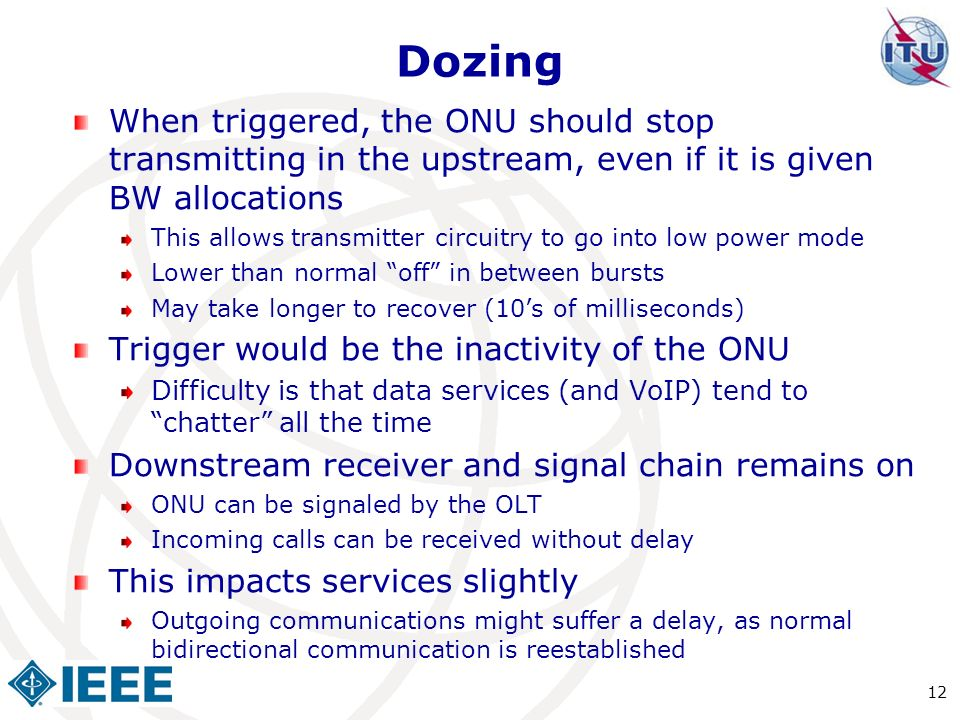 Dozing When triggered, the ONU should stop transmitting in the upstream, even if it is given BW allocations.