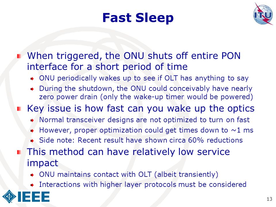 Fast Sleep When triggered, the ONU shuts off entire PON interface for a short period of time.