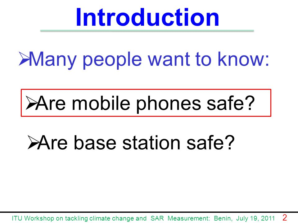 Introduction Many people want to know: Are mobile phones safe