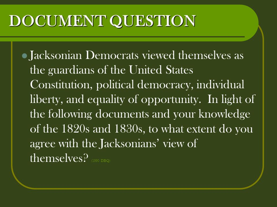 dbq 1990 jacksonian democracy Jacksonian democracy dbq essaysfollowing the breakup of the so-called virginia dynasty, the rise of andrew jackson and the jacksonian democrats moved the government of the united states in a whole new direction.