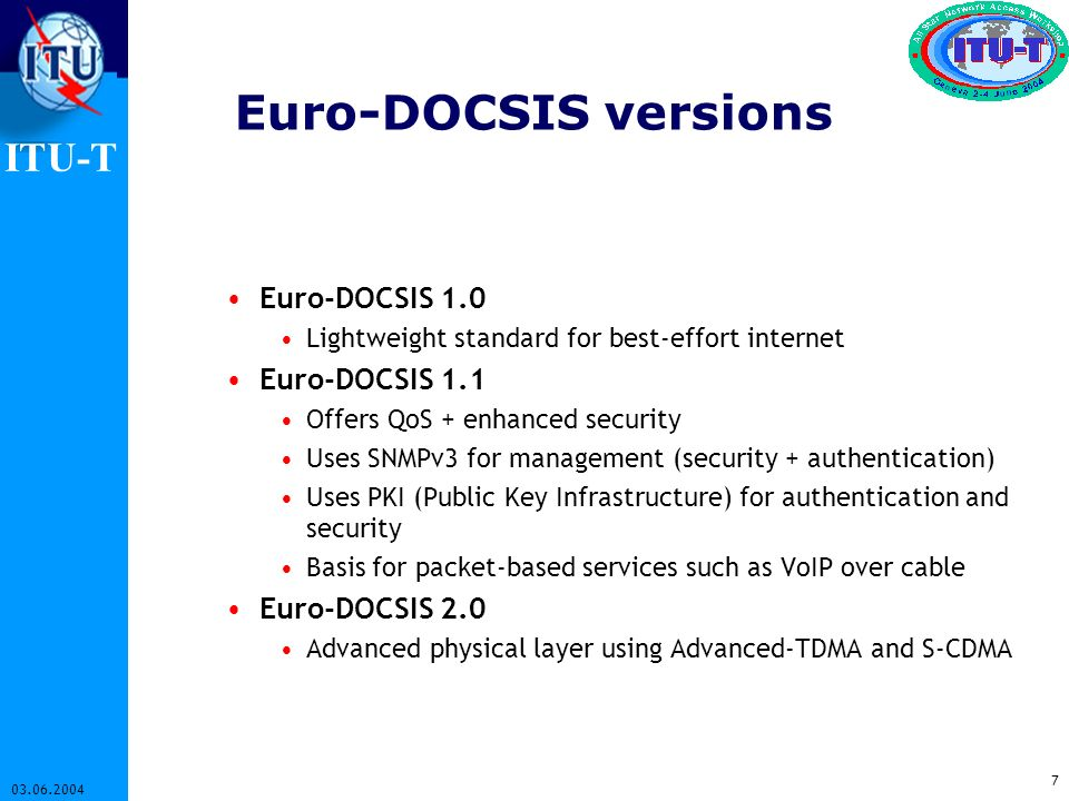 Euro-DOCSIS versions Euro-DOCSIS 1.0 Euro-DOCSIS 1.1 Euro-DOCSIS 2.0