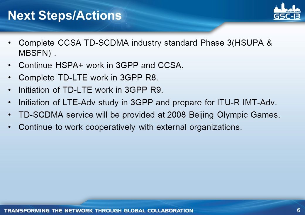 Next Steps/Actions Complete CCSA TD-SCDMA industry standard Phase 3(HSUPA & MBSFN) . Continue HSPA+ work in 3GPP and CCSA.