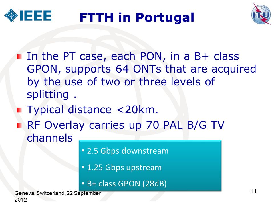 FTTH in Portugal In the PT case, each PON, in a B+ class GPON, supports 64 ONTs that are acquired by the use of two or three levels of splitting .