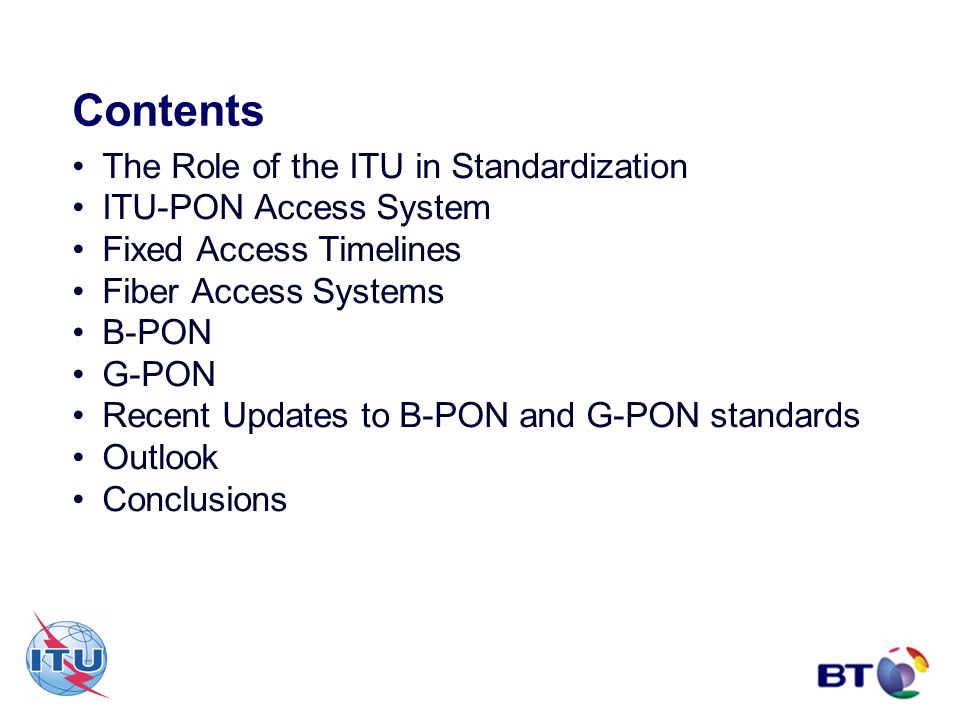 Contents The Role of the ITU in Standardization ITU-PON Access System
