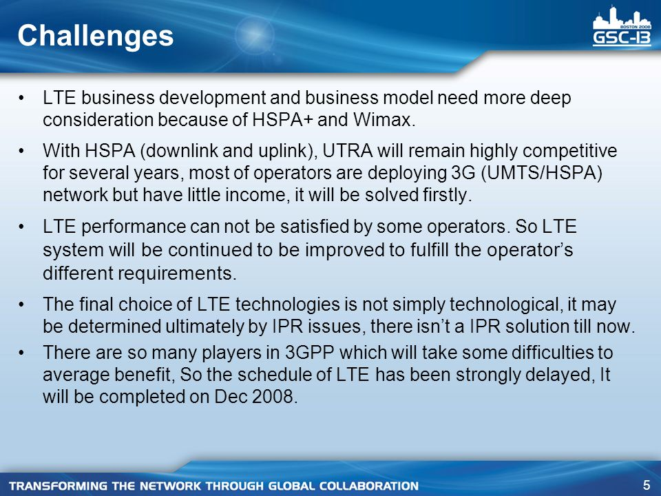 Challenges LTE business development and business model need more deep consideration because of HSPA+ and Wimax.