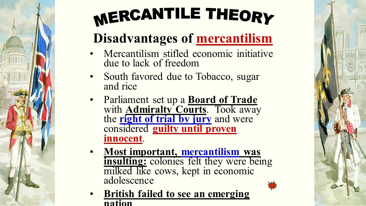 the economic theory of mercantilism during the britain control over american colonies The several colonies under british control in america were all ruled and governed by the same political and economic policy mercantilism is a policy where wealth is equivalent to power it is the economic theory that a country's wealth was measured in the amount of bullion it accumulated.