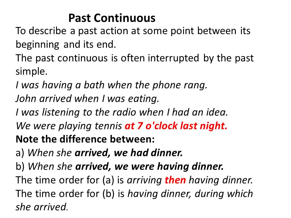 Past Continuous To describe a past action at some point between its beginning and its end.