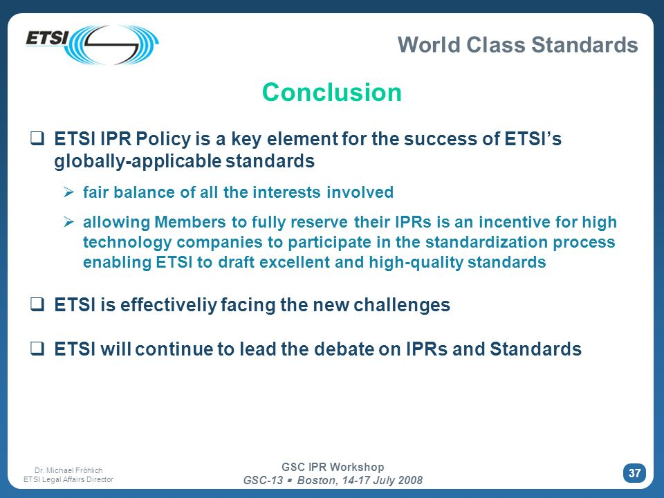 Conclusion ETSI IPR Policy is a key element for the success of ETSI's globally-applicable standards.