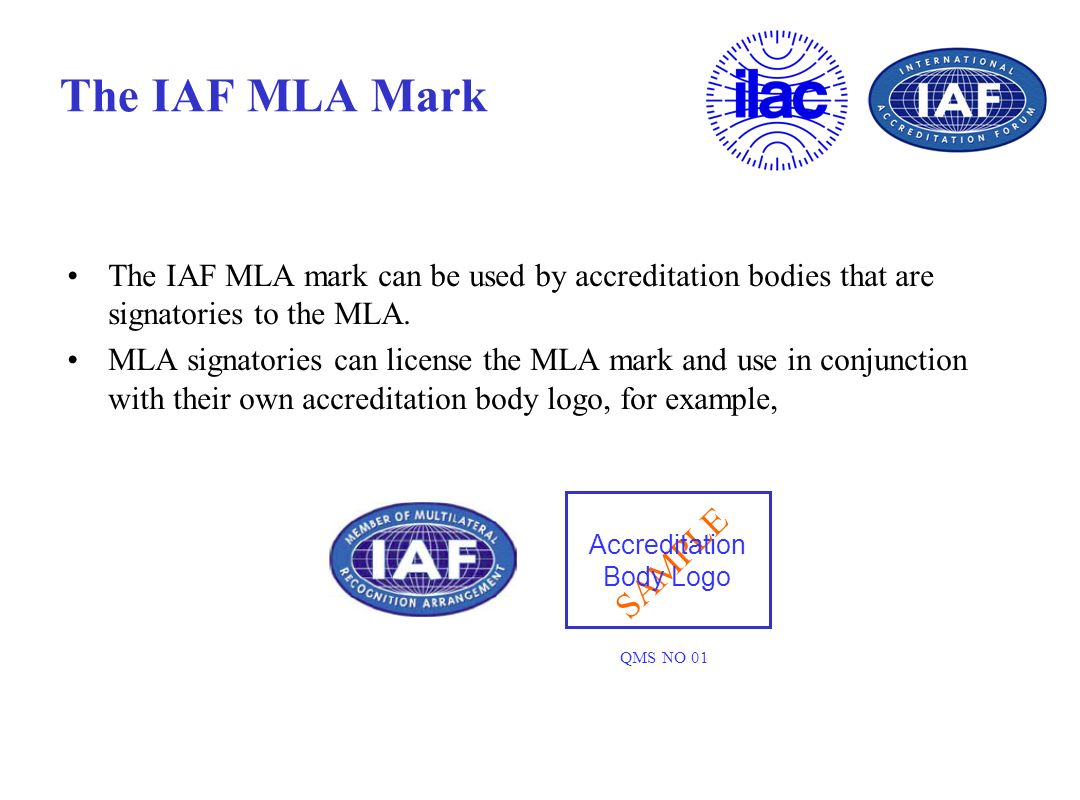 The IAF MLA Mark The IAF MLA mark can be used by accreditation bodies that are signatories to the MLA.