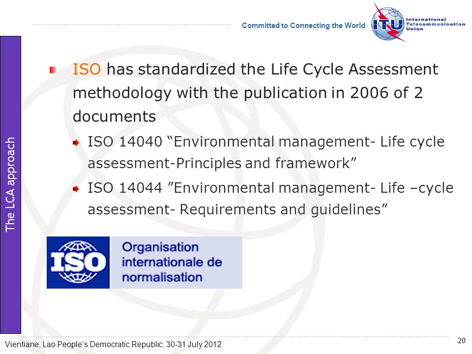 ISO has standardized the Life Cycle Assessment methodology with the publication in 2006 of 2 documents