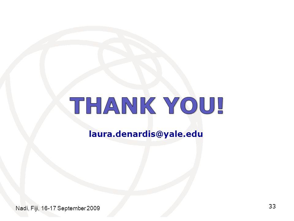THANK YOU! laura.denardis@yale.edu Nadi, Fiji, 16-17 September 2009