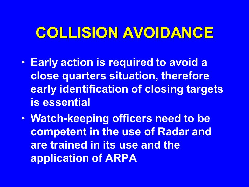 COLLISION AVOIDANCE Early action is required to avoid a close quarters situation, therefore early identification of closing targets is essential.