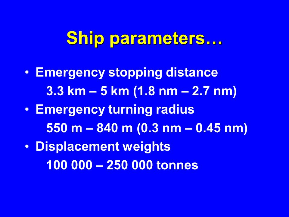 Ship parameters… Emergency stopping distance