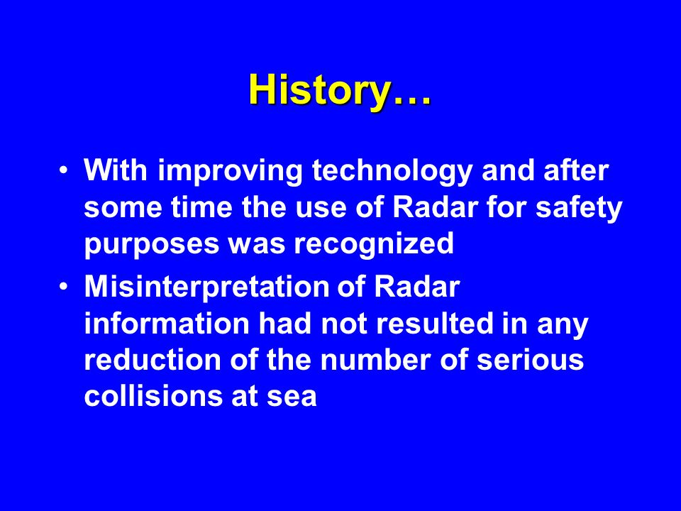 History… With improving technology and after some time the use of Radar for safety purposes was recognized.