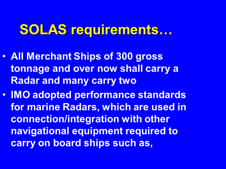 SOLAS requirements…All Merchant Ships of 300 gross tonnage and over now shall carry a Radar and many carry two.