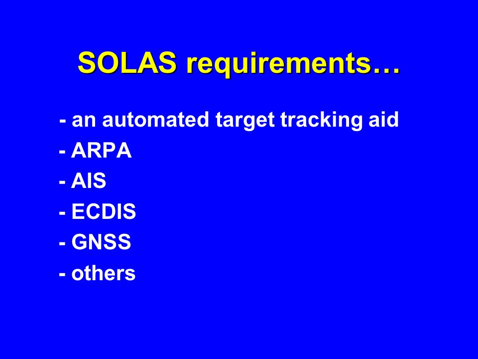 SOLAS requirements… - an automated target tracking aid - ARPA - AIS