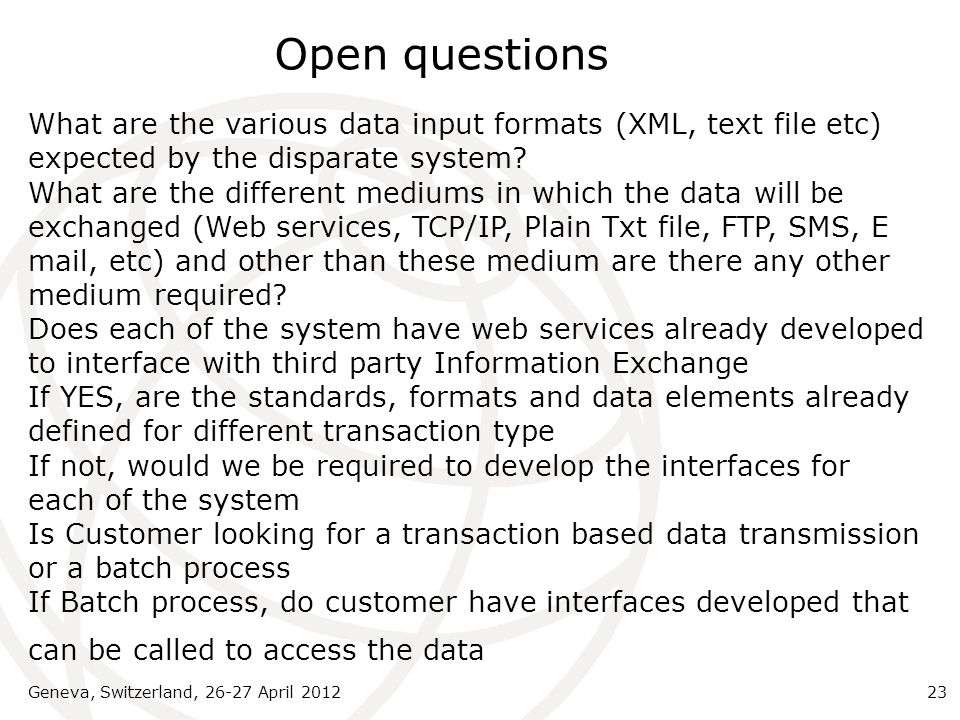 Open questions What are the various data input formats (XML, text file etc) expected by the disparate system