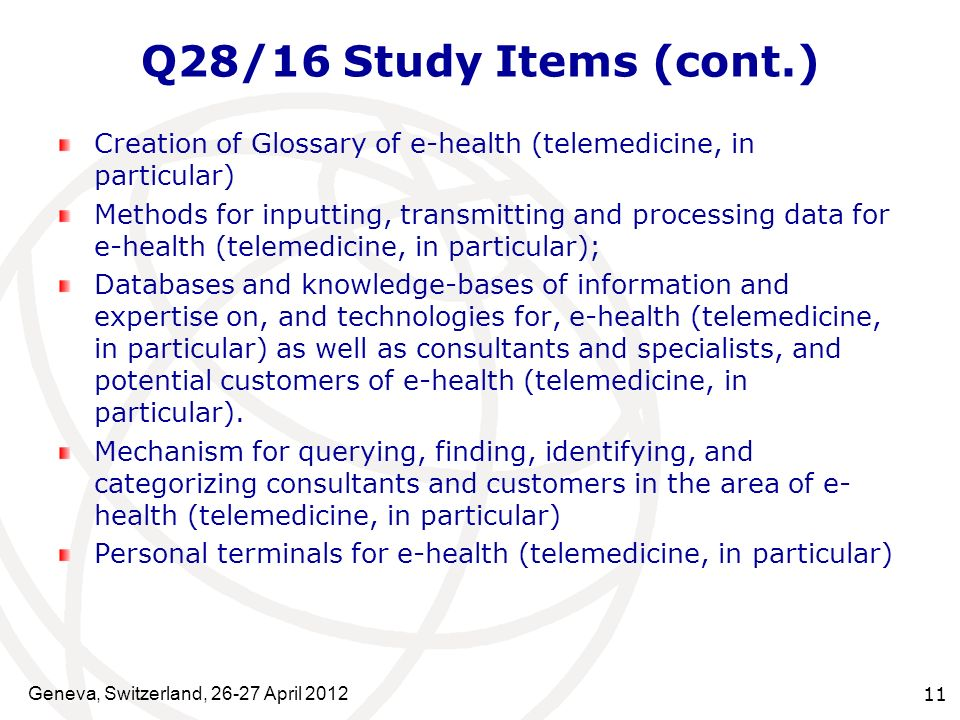 Q28/16 Study Items (cont.) Creation of Glossary of e-health (telemedicine, in particular)