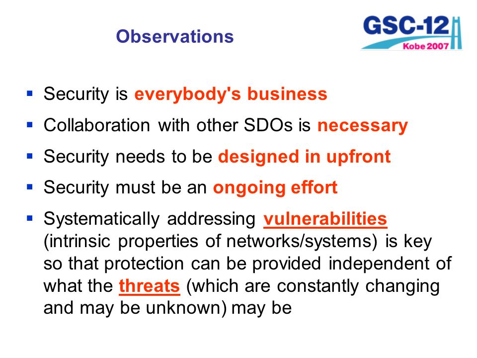 Observations Security is everybody s business. Collaboration with other SDOs is necessary. Security needs to be designed in upfront.