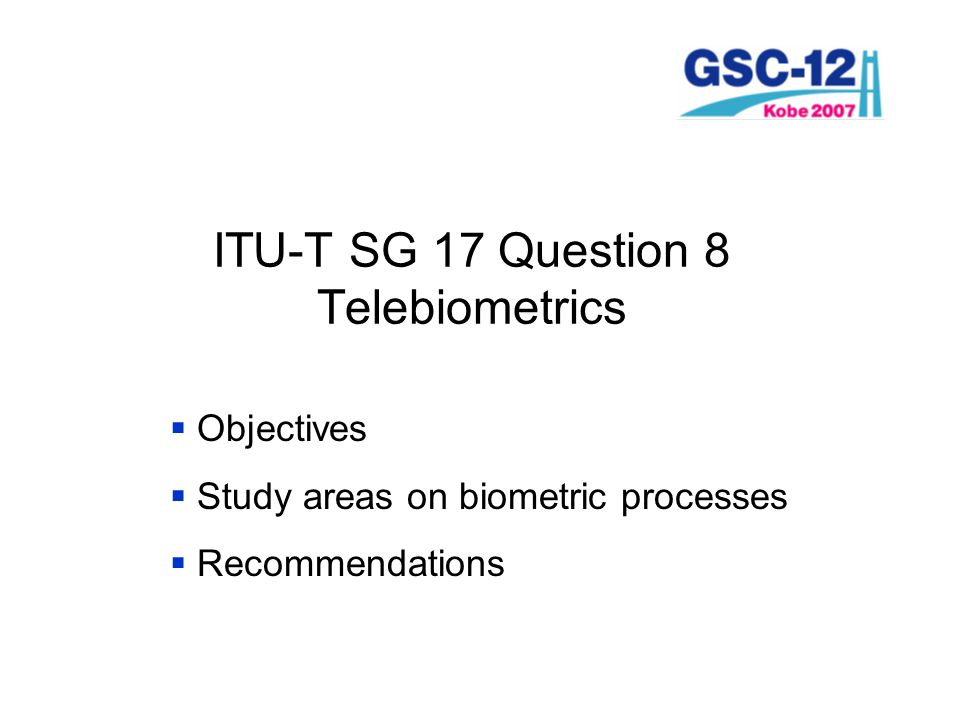 ITU-T SG 17 Question 8 Telebiometrics