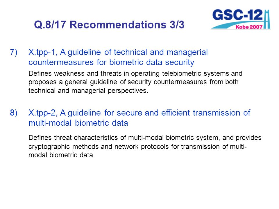Q.8/17 Recommendations 3/3 X.tpp-1, A guideline of technical and managerial countermeasures for biometric data security.