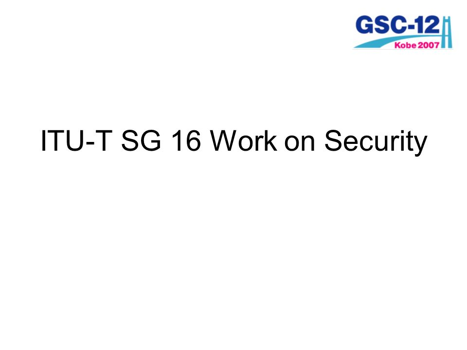 ITU-T SG 16 Work on Security