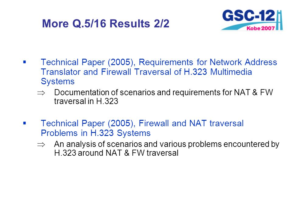 More Q.5/16 Results 2/2 Technical Paper (2005), Requirements for Network Address Translator and Firewall Traversal of H.323 Multimedia Systems.