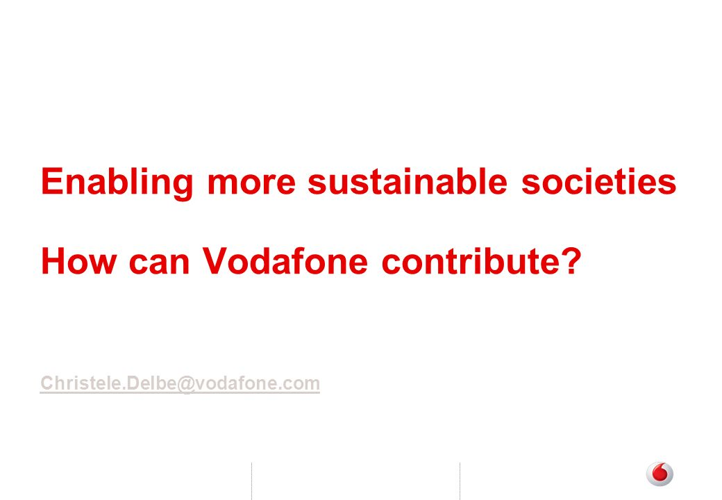Enabling more sustainable societies How can Vodafone contribute