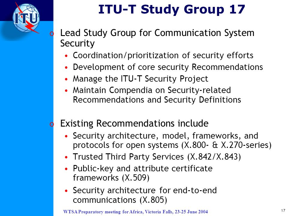 ITU-T Study Group 17 Lead Study Group for Communication System Security. Coordination/prioritization of security efforts.