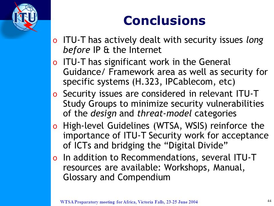 Conclusions ITU-T has actively dealt with security issues long before IP & the Internet.