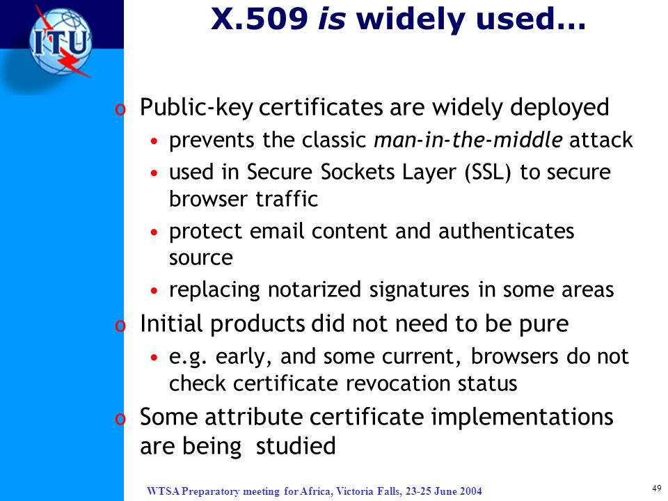 X.509 is widely used… Public-key certificates are widely deployed