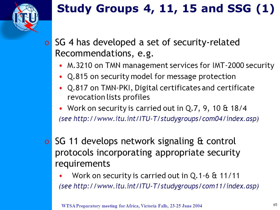 Study Groups 4, 11, 15 and SSG (1) SG 4 has developed a set of security-related Recommendations, e.g.