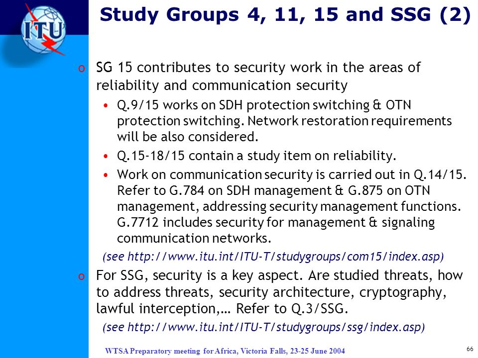 Study Groups 4, 11, 15 and SSG (2) SG 15 contributes to security work in the areas of reliability and communication security.