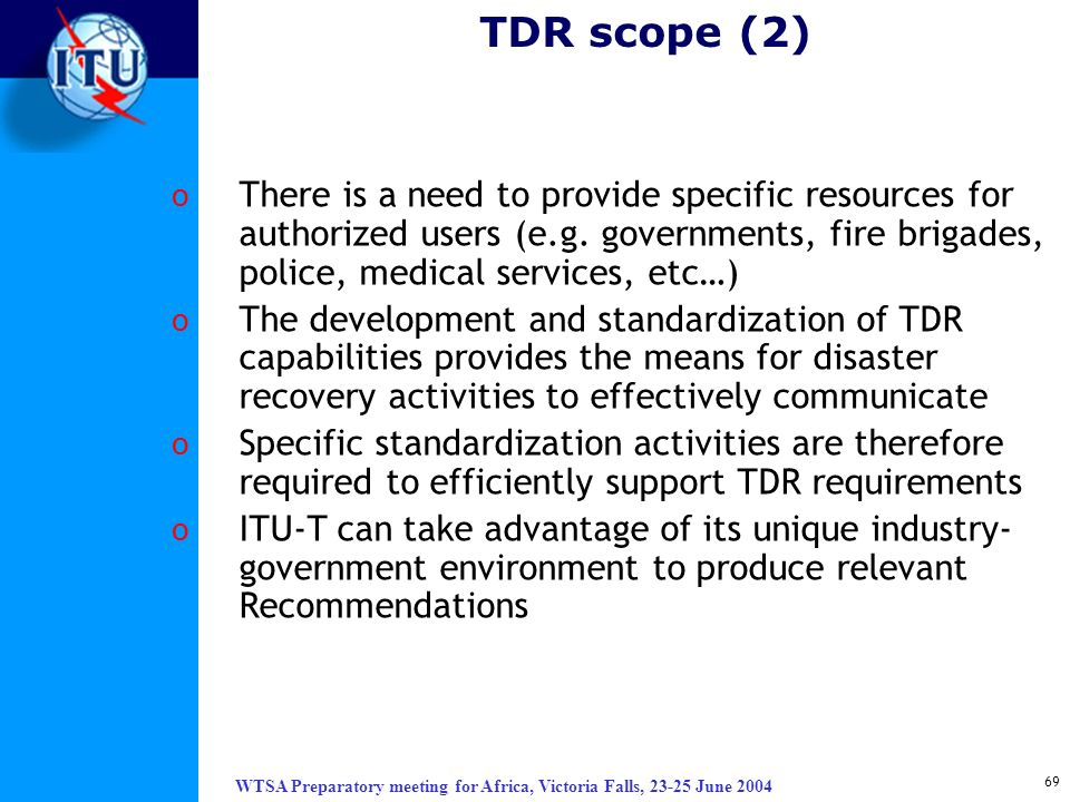 TDR scope (2) There is a need to provide specific resources for authorized users (e.g. governments, fire brigades, police, medical services, etc…)
