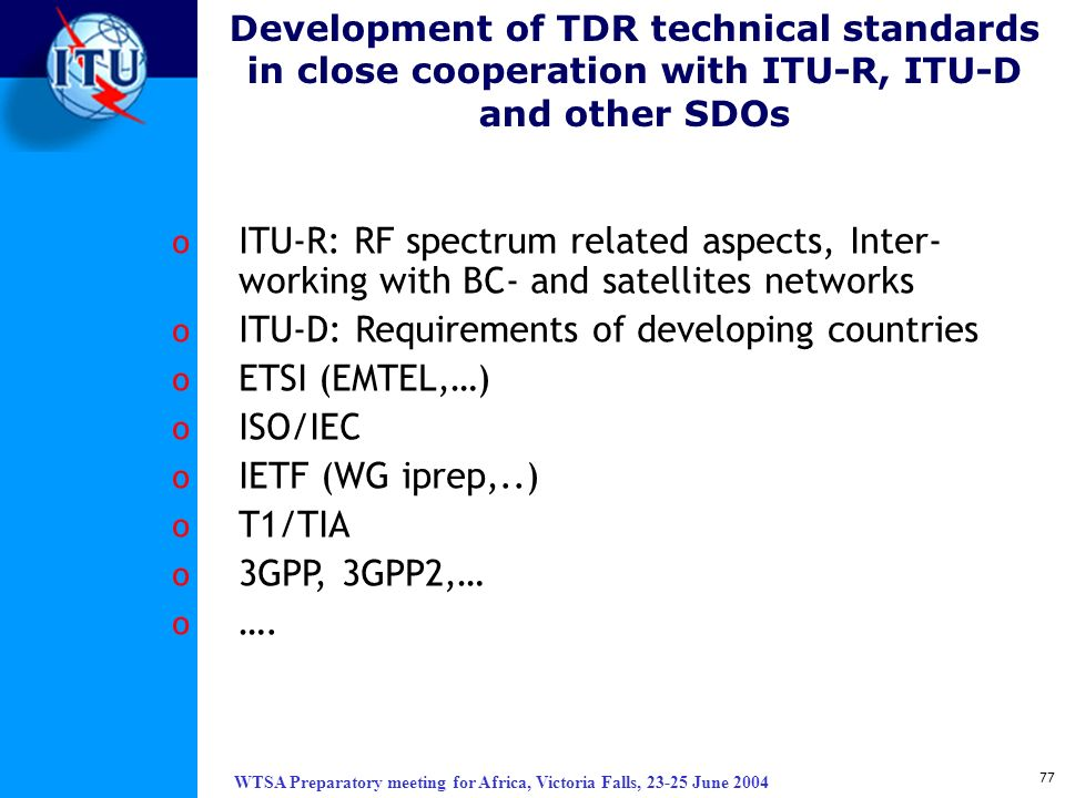 ITU-D: Requirements of developing countries ETSI (EMTEL,…) ISO/IEC