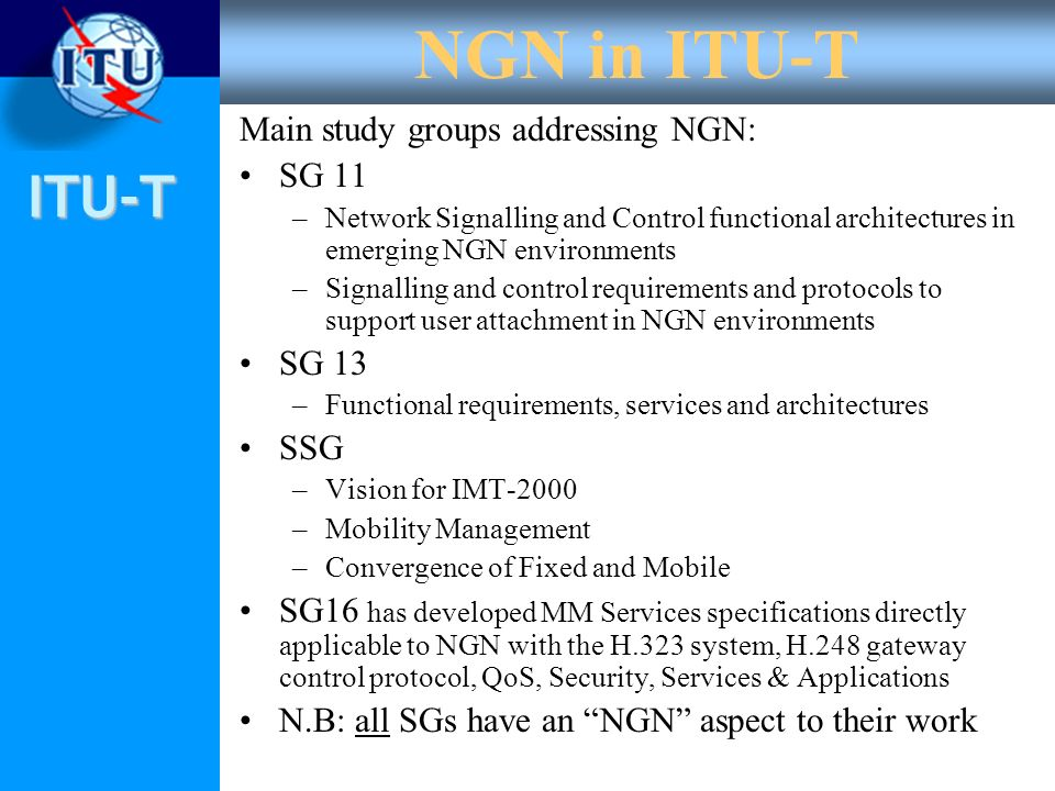 NGN in ITU-T Main study groups addressing NGN: SG 11 SG 13 SSG