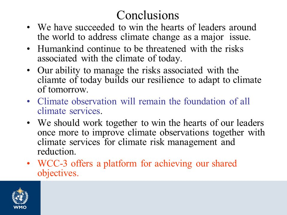 Conclusions We have succeeded to win the hearts of leaders around the world to address climate change as a major issue.