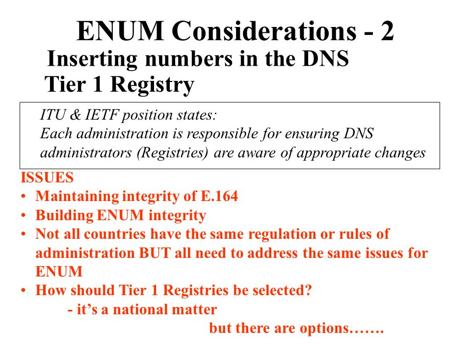 ENUM Considerations - 2 Inserting numbers in the DNS Tier 1 Registry
