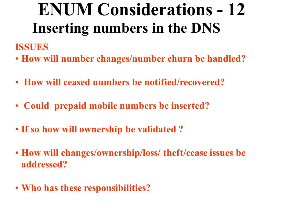 ENUM Considerations - 12 Inserting numbers in the DNS ISSUES