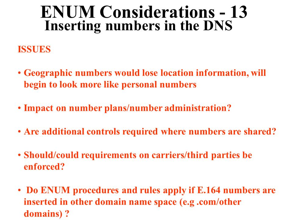 ENUM Considerations - 13 Inserting numbers in the DNS ISSUES