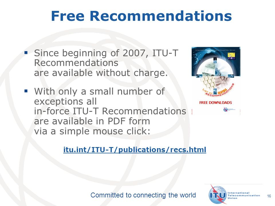 Free Recommendations Since beginning of 2007, ITU-T Recommendations are available without charge.