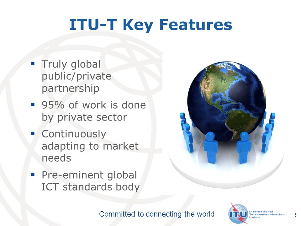 ITU-T Key Features Truly global public/private partnership