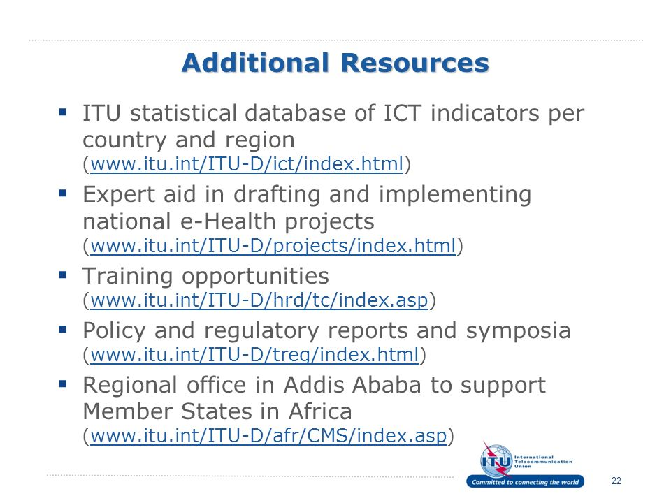 Additional Resources ITU statistical database of ICT indicators per country and region (www.itu.int/ITU-D/ict/index.html)